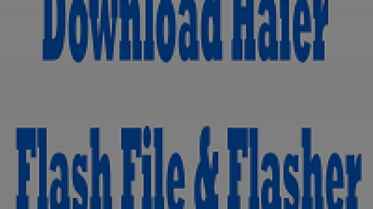 Download Haier Flash File & tools (Firmware) - RepairMyMobile in